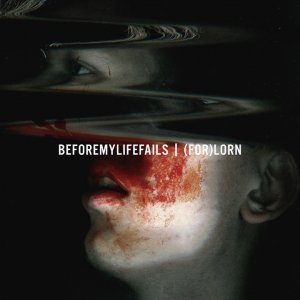 Before My Life Fails: (FOR)LORN (EP)